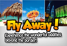 Fly Away! Experience the wonderful oddities beyond the border!